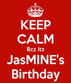 Poster: KEEP CALM Bcz Itz JasMINE's Birthday