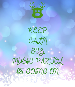 Poster: KEEP CALM BCZ MUSIC PARTOL IS GOING ON