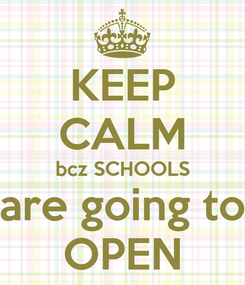 Poster: KEEP CALM bcz SCHOOLS are going to OPEN