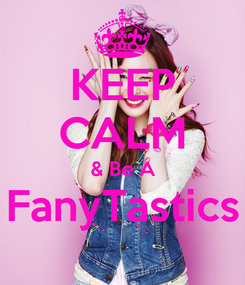 Poster: KEEP CALM & Be A FanyTastics