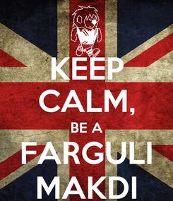 Poster: KEEP CALM, BE A FARGULI MAKDI