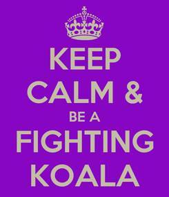 Poster: KEEP CALM & BE A FIGHTING KOALA
