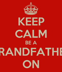 Poster: KEEP CALM BE A GRANDFATHER ON
