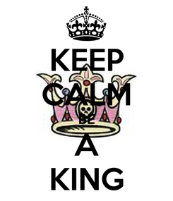 Poster: KEEP CALM BE A KING