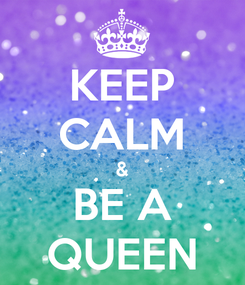 Poster: KEEP CALM & BE A QUEEN
