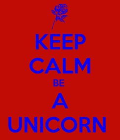 Poster: KEEP CALM BE  A UNICORN