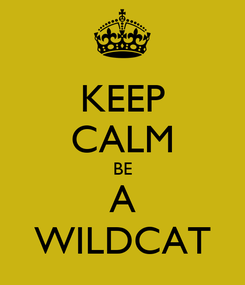 Poster: KEEP CALM BE A WILDCAT