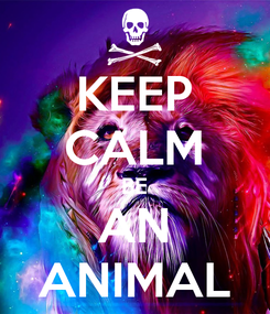 Poster: KEEP CALM BE AN ANIMAL
