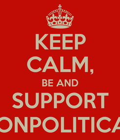 Poster: KEEP CALM, BE AND SUPPORT NONPOLITICAL