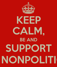 Poster: KEEP CALM, BE AND SUPPORT THE NONPOLITICAL