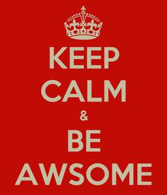 Poster: KEEP CALM & BE AWSOME