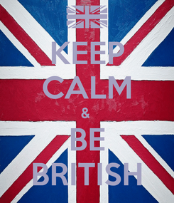 Poster: KEEP CALM &  BE BRITISH