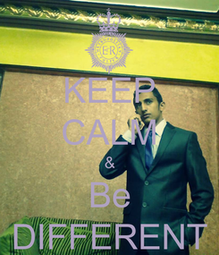 Poster: KEEP CALM & Be DIFFERENT