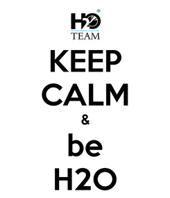 Poster: KEEP CALM & be H2O