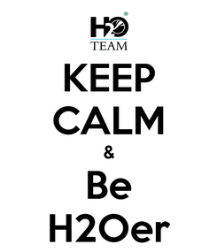 Poster: KEEP CALM & Be H2Oer
