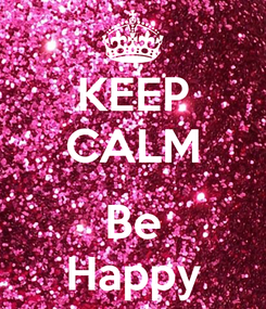 Poster: KEEP CALM  Be Happy