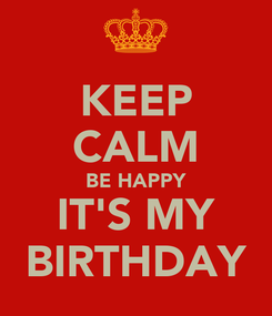 Poster: KEEP CALM BE HAPPY IT'S MY BIRTHDAY