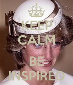 Poster: KEEP CALM  BE INSPIRED