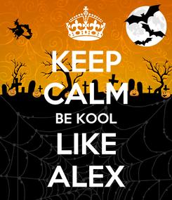 Poster: KEEP CALM BE KOOL LIKE ALEX