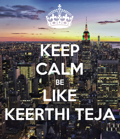 Poster: KEEP CALM BE LIKE KEERTHI TEJA