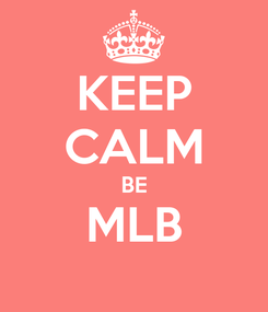 Poster: KEEP CALM BE MLB