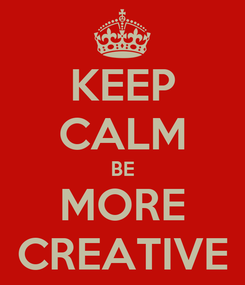 Poster: KEEP CALM BE MORE CREATIVE