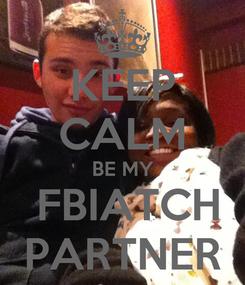 Poster: KEEP CALM BE MY  FBIATCH PARTNER