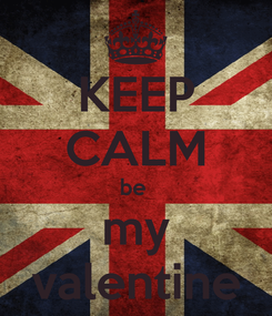 Poster: KEEP CALM be  my valentine