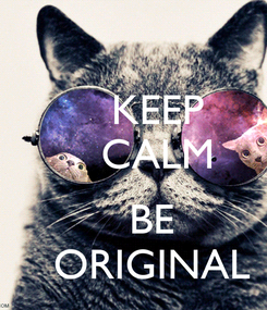 Poster:     KEEP     CALM         BE    ORIGINAL