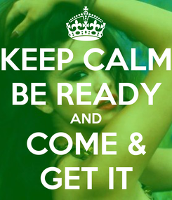 Poster: KEEP CALM BE READY AND COME & GET IT