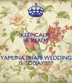 Poster: KEEP CALM  BE READY  YAMUNA BHAI'S WEDDING IS TODAY!!!!!!