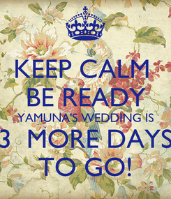 Poster: KEEP CALM  BE READY YAMUNA'S WEDDING IS 3  MORE DAYS TO GO!