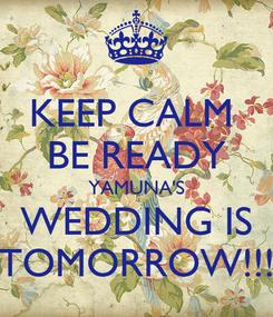Poster: KEEP CALM  BE READY YAMUNA'S WEDDING IS TOMORROW!!!