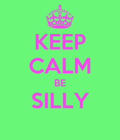 Poster: KEEP CALM BE SILLY