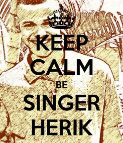 Poster: KEEP CALM BE SINGER HERIK