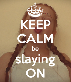 Poster: KEEP CALM be slaying ON