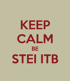 Poster: KEEP CALM BE STEI ITB