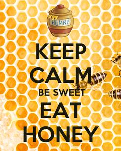 Poster: KEEP CALM  BE SWEET EAT HONEY