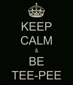 Poster: KEEP CALM & BE TEE-PEE