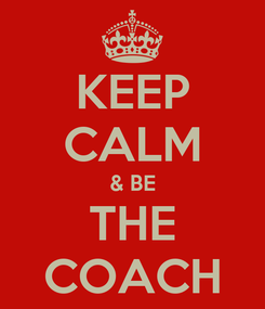 Poster: KEEP CALM & BE THE COACH