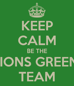 Poster: KEEP CALM BE THE LIONS GREEN  TEAM