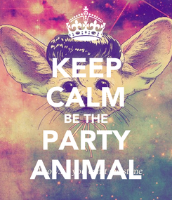 Poster: KEEP CALM BE THE PARTY ANIMAL