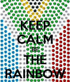 Poster: KEEP CALM BE THE RAINBOW