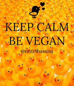 Poster: KEEP CALM BE VEGAN @nutrihassan