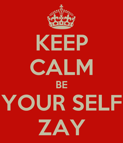 Poster: KEEP CALM BE YOUR SELF ZAY