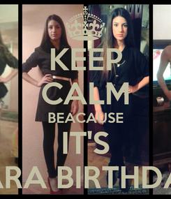 Poster: KEEP CALM BEACAUSE IT'S SARA BIRTHDAY