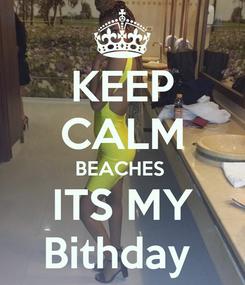 Poster: KEEP CALM BEACHES  ITS MY Bithday