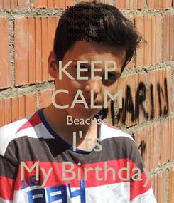 Poster: KEEP CALM Beacuse I'ts My Birthday