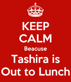Poster: KEEP CALM Beacuse Tashira is Out to Lunch