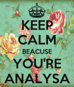 Poster: KEEP CALM BEACUSE YOU'RE ANALYSA